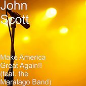 Make America Great Again!! (feat. the Maralago Band) by John Scott