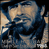 Merle Haggard Live In San Francisco 1965 (Live) by Merle Haggard