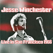 Jesse Winchester Live In San Francisco 1966 by Jesse Winchester