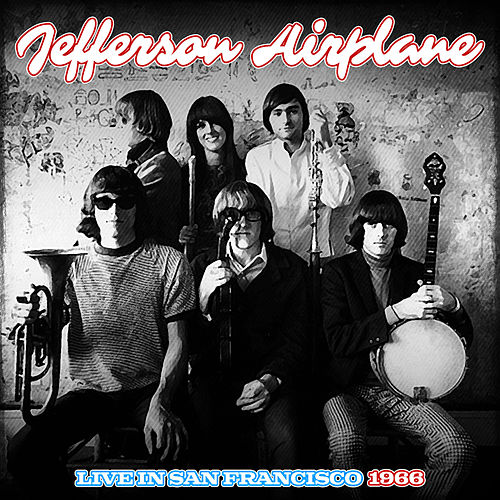 Jefferson Airplane Live In San Francisco 1966 by Jefferson Starship