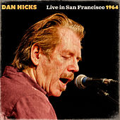 Dan Hicks Live In San Francisco 1964 (Live) by Dan Hicks