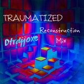 Traumatized (Reconstruction Mix) by Dtrdjjoxe