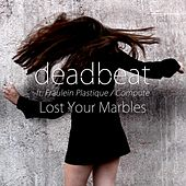 Lost Your Marbles (feat. Fräulein Plastique & Compute) by Deadbeat