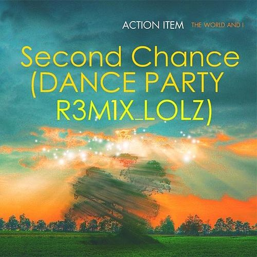 Second Chance (Dance Party R3m1x Lolz) by Action Item