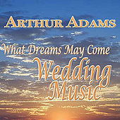 What Dreams May Come, Wedding Music by Arthur Adams (2)