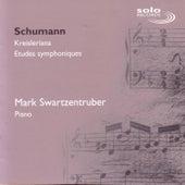 Schumann: Kreisleriana & Etudes symphoniques by Mark Swartzentruber