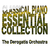 Classical Piano: The Essential Collection by The DeRogatis Orchestra