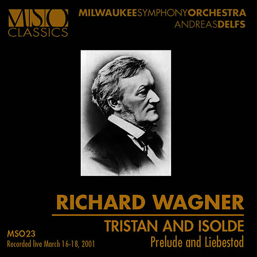 WAGNER: Tristan and Isolde: Prelude and Liebestod by Milwaukee Symphony Orchestra