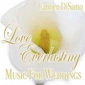 Love Everlasting, Music for Weddings by Carmen DiSanto