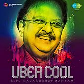 Uber Cool - S.P. Balasubrahmanyam by S.P. Balasubrahmanyam
