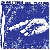I Don't Wanna Know by John Henry