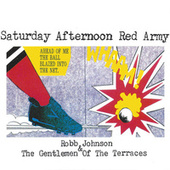 Saturday Afternoon Red Army by Robb Johnson