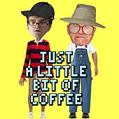 Just a Little Bit of Coffee by Jeffery Dallas