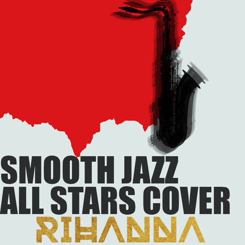 Smooth Jazz All Stars Cover Rihanna by Smooth Jazz Allstars