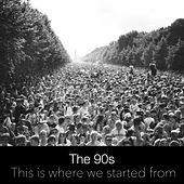 The 90s - This is Where We Started From by Various Artists