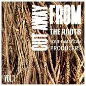 Cut Away from the Roots, Vol. 1 - Best of South American Producers by Various Artists