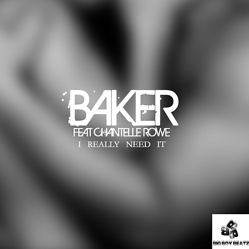 I Really Need It (feat. Chantelle Rowe) by Baker