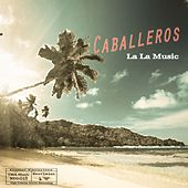 La La Music by Los Caballeros