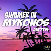 Summer In Mykonos 2016 by Various Artists