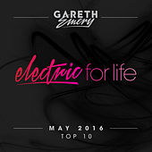 Electric For Life Top 10 - May 2016 (by Gareth Emery) by Various Artists