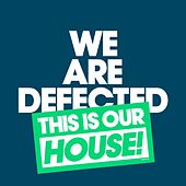 We Are Defected. This Is Our House! von Various Artists