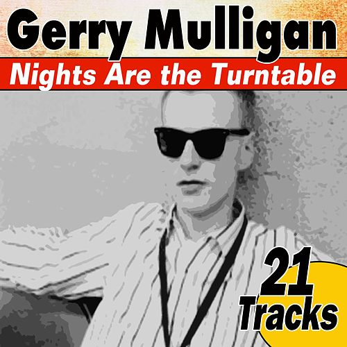 Nights Are the Turntable (21 Tracks) von Gerry Mulligan
