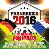 Frankreich 2016 - Die Fussball Party Hits von Various Artists