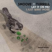Lay It on Me / I Just Want More - Single by Smoove & Turrell