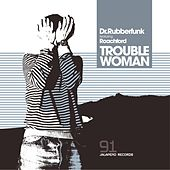 Trouble Woman (feat. Roachford) - EP by Dr Rubber Funk