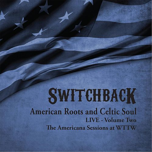 American Roots and Celtic Soul Live, Vol. Two by Switchback