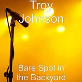 Bare Spot in the Backyard by Troy Johnson