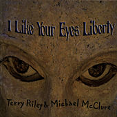 I Like Your Eyes Liberty by Terry Riley