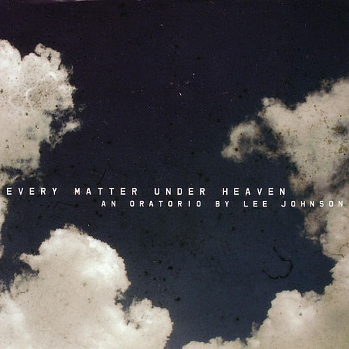 Every Matter Under Heaven - An Oratorio by Lee Johnson by Russian National Orchestra