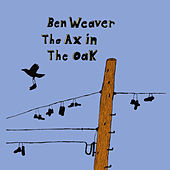 The Ax in the Oak by Ben Weaver