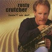 Haven't We Met... by Rusty Crutcher