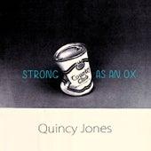 Strong As An Ox von Quincy Jones