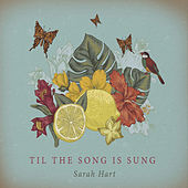 Til the Song Is Sung by Sarah Hart
