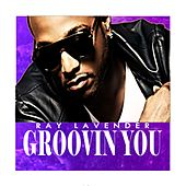 Groovin' You - Single by Ray Lavender