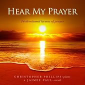 Hear My Prayer: 14 Devotional Hymns of Prayer by Christopher Phillips