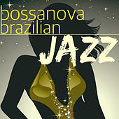 Bossanova Brazilian Jazz – Brazilian Samba and Relaxing Jazz, Chill Out Music & Lounge Relaxation by Jazz Lounge