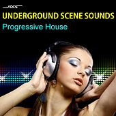 Underground Scene Sounds Progressive House by Various Artists
