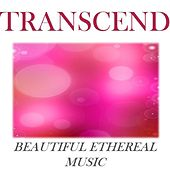 Transcend: Beautiful Ethereal Music by Various Artists