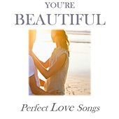You're Beautiful: Perfect Love Songs by Various Artists