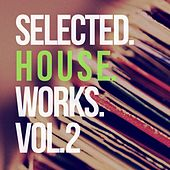 Selected House Works, Vol.2 by Various Artists