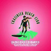 Crazibiza Beach Club Miami Edition by Various Artists