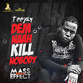Dem Naah Kill Nobody - Single by Jay Tee