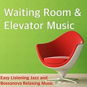 Waiting Room & Elevator Music - Easy Listening Jazz and Bossanova Relaxing Music by Restaurant Music Academy
