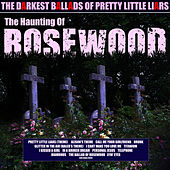 The Haunting of Rosewood - The Darkest Ballads of Pretty Little Liars by Various Artists