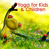 Yoga for Kids & Children, Vol. 5 – Nature Sounds Yoga Songs for Baby Yoga and Fun by Yoga Music for Kids Masters