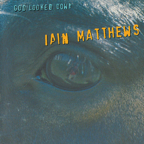 God Looked Down by Iain Matthews